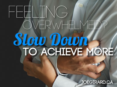 feeling overwhelmed, slow down, Joe Girard, man gripping his chest