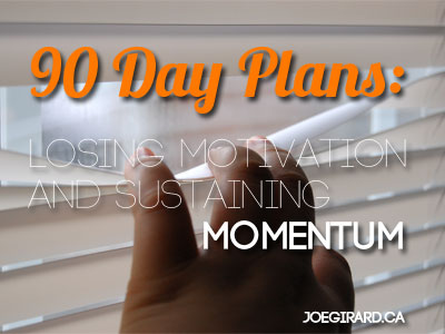 90 Day plans, Joe Girard, Motivation, Momentum