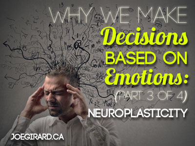 decisions based on emotions, joe girard, neuroplasticity, psychology