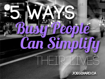 ways busy people can simplify their lives, Joe Girard, Productivity