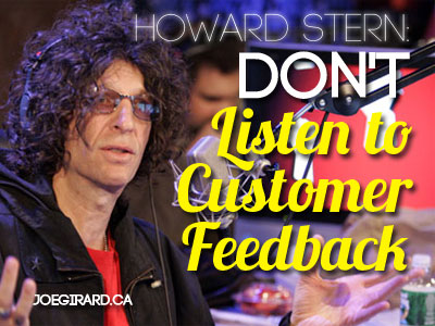 howard stern, don't listen to customer feedback, joe girard