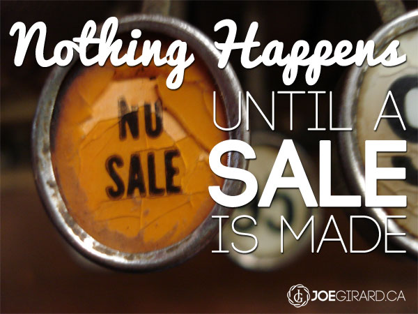 Nothing Happens until a sale is made, Quote, Joe Girard