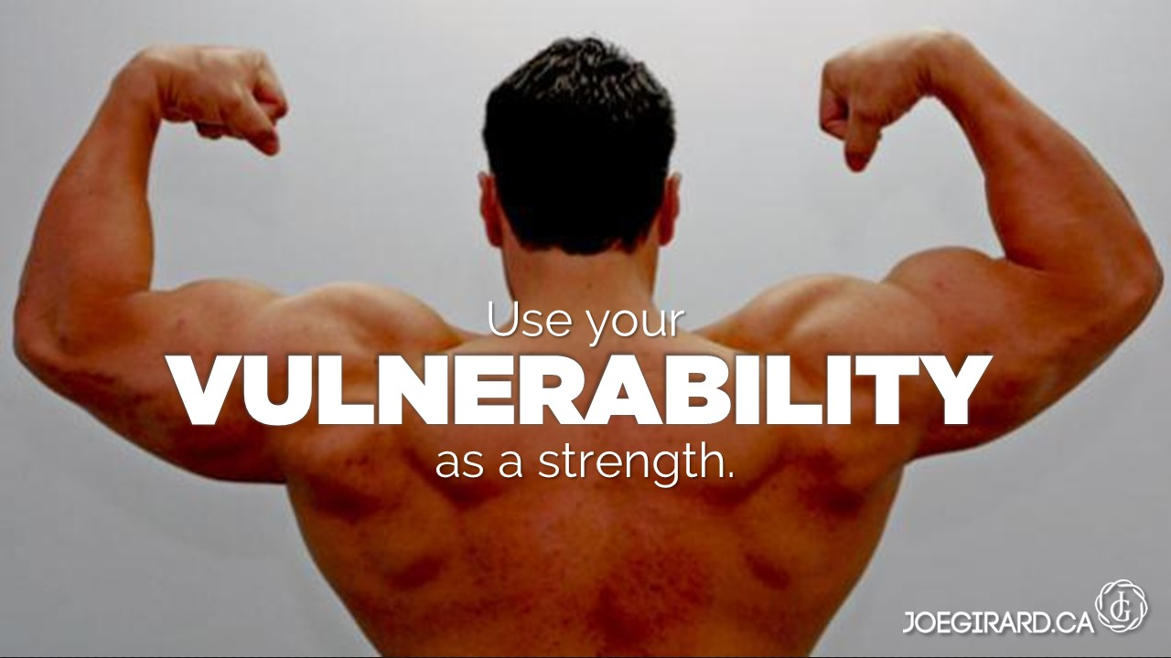 Vulnerability, strength, empower, Joe Girard, Ego
