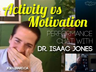 Activity vs Motivation, Isaac Jones, Joe Girard