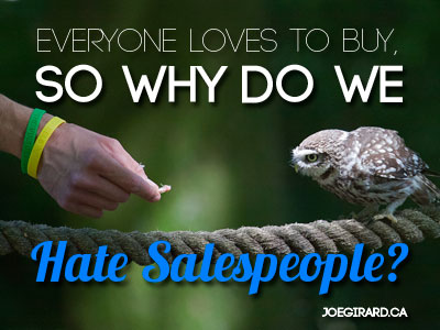 Hate salespeople, Joe Girard