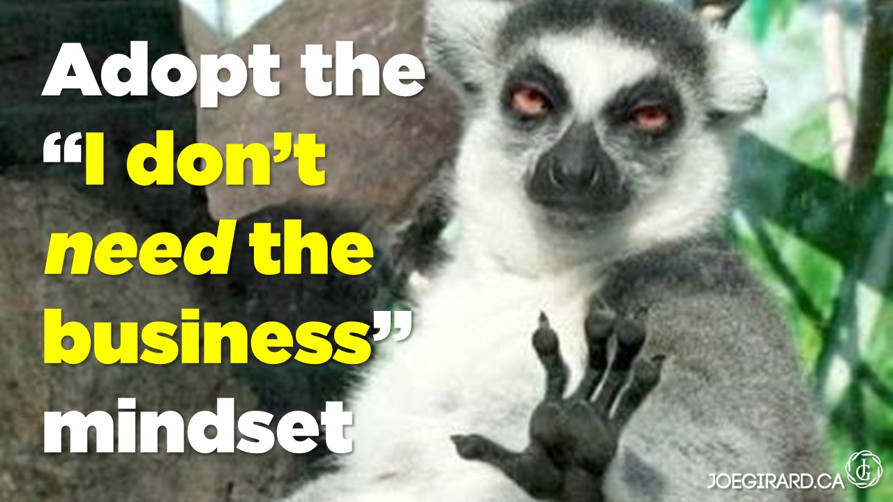 I don't need the business, Mindset, Sales, Joe Girard, Quotes