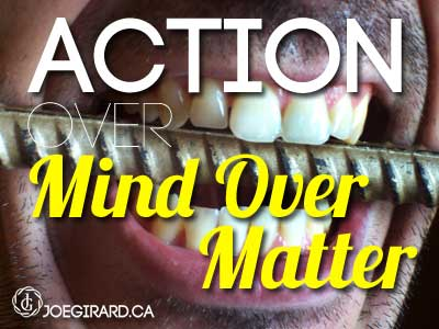 Teeth Biting Down, Action, Mind Over Matter, Joe Girard