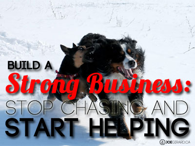 Build a Strong Business: Stop Chasing and Start Helping