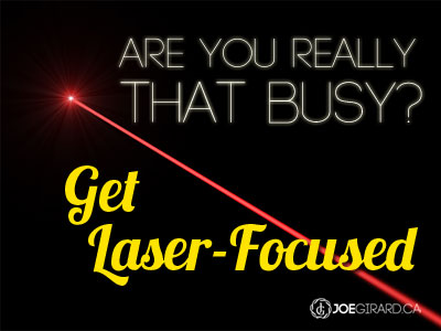 Busy, Laser Focus, Joe Girard