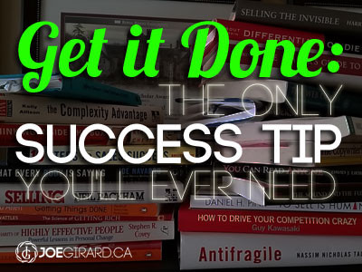Joe Girard Success Tip, Get it Done