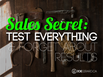Sales Secret: Test Everything and Forget About Results