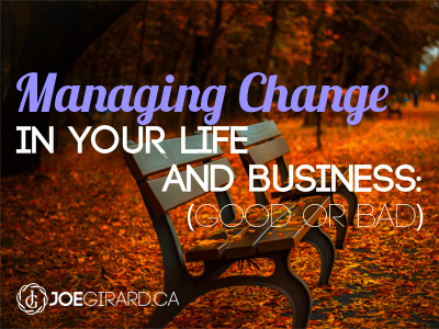 Managing Change in Your Life and Business: Good or Bad