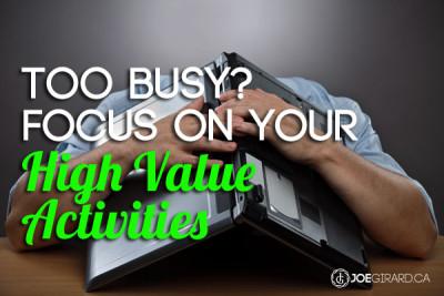 Too Busy, High Value Activities, Joe Girard